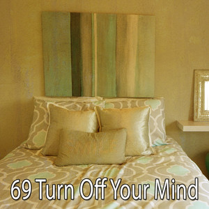69 Turn Off Your Mind