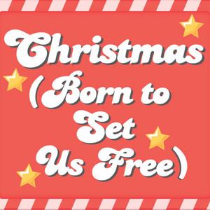 Christmas (Born to Set Us Free)
