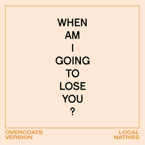 When Am I Gonna Lose You (Overcoats Version)