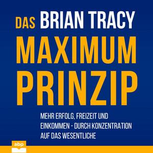Das Maximum-Prinzip - Mehr Erfolg, Freizeit und Einkommen - durch Konzentration auf das Wesentliche (Ungekürzt) Audiobook
