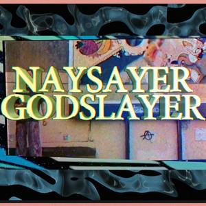 Naysayer Godslayer
