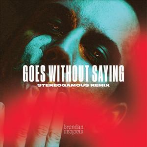 Goes Without Saying (Stereogamous Remix)