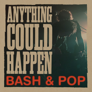 Anything Could Happen by Bash & Pop