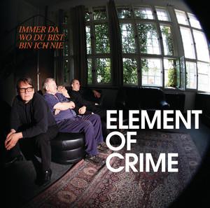 Immer da wo du bist bin ich nie - Element of Crime