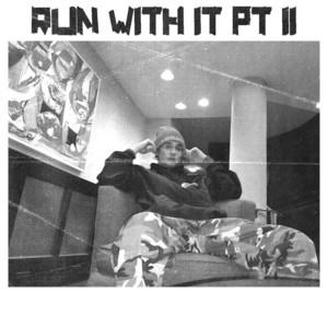 Run With It, Pt. 2