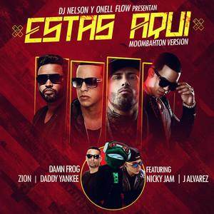 Estas Aqui (Moombahton Version) [feat. Daddy Yankee, Nicky Jam, Zion & J Alvarez]