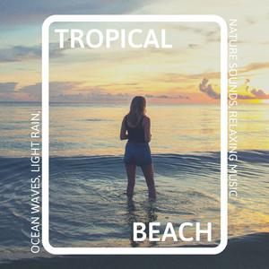 Tropical Beach: Ocean Waves, Light Rain, Nature Sounds, Relaxing Music