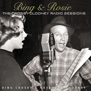 Bing & Rosie: The Crosby - Clooney Radio Sessions album
