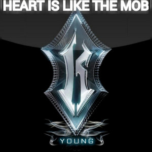Heart Is Like the Mob