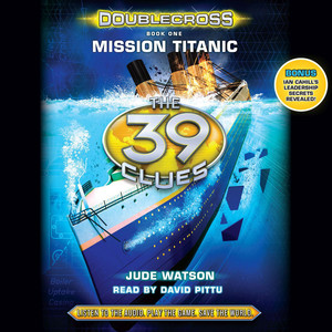 Mission Titanic - The 39 Clues: Doublecross, Book 1 (Unabridged)