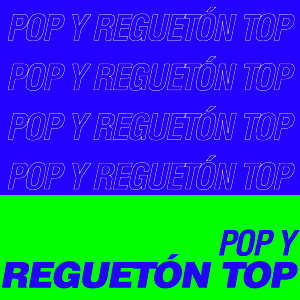 Pop y Reguetón Top