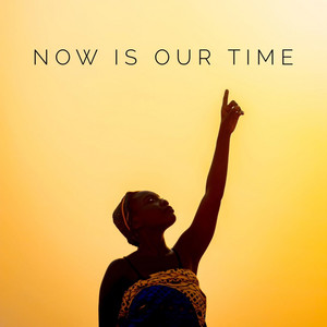 Now Is Our Time