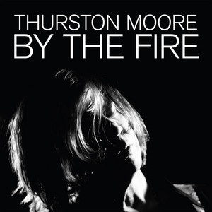 Thurston Moore  By The Fire :Replay