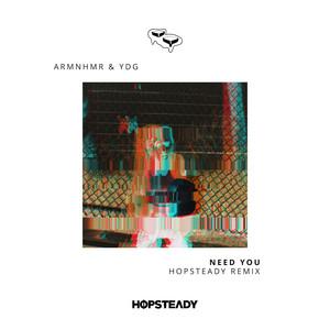 Need You (Hopsteady Remix)