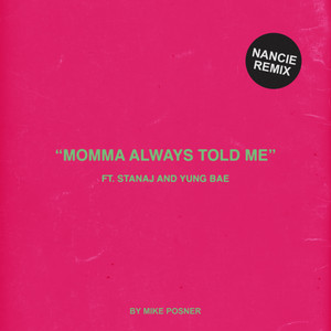 Momma Always Told Me (Nancie Remix) (feat. Stanaj & Yung Bae)
