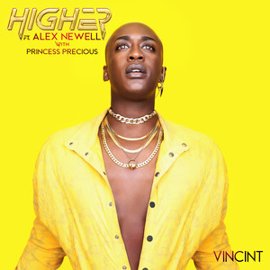 Higher (feat. Alex Newell) by VINCINT, Alex Newell, Princess Precious