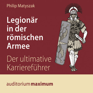 Legionär in der römischen Armee (Ungekürzt) Audiobook