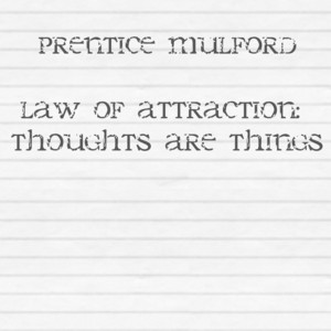 Law of Attraction: Thoughts Are Things