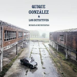 Me Mata Si Me Necesitas  - Quique González