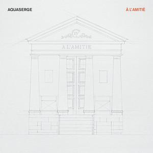 Aquaserge - A L'amitié