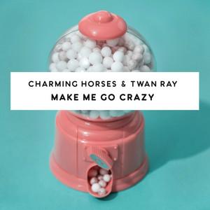 Make Me Go Crazy