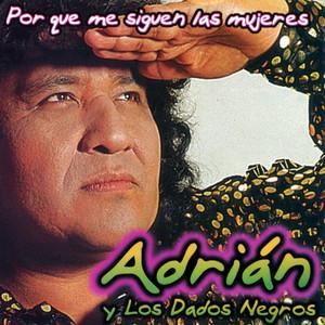 Por Qué Me Siguen Las Mujeres by Adrián y Los Dados Negros