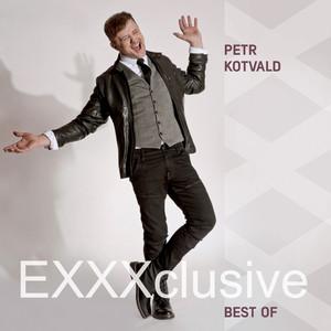 Petr Kotvald - Exxxclusive (Best Of - Zlatá Kolekce)