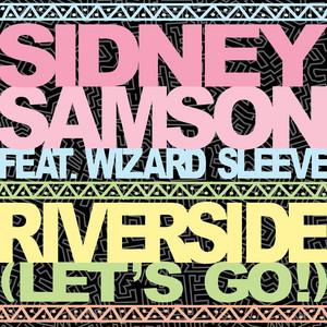 Sidney Samson feat. Wizard Sleeve - Riverside (let's go)