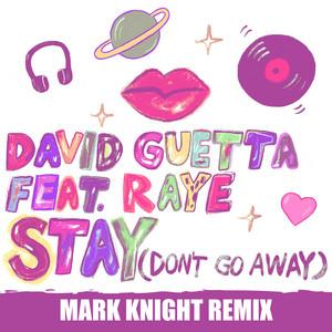 Stay (Don't Go Away) [feat. Raye] [Mark Knight Remix]