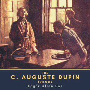 The C. Auguste Dupin Trilogy (The Murders in the Rue Morgue, the Mystery of Marie Rogêt & the Purloined Letter) Audiobook