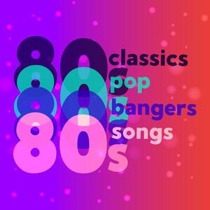 80s Classics 80s Pop 80s Bangers 80s Songs