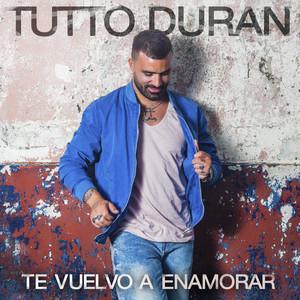 Te Vuelvo A Enamorar by Tutto Duran