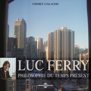 Luc Ferry : Philosophie du temps présent Audiobook