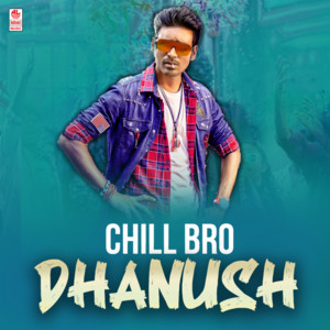 Chill Bro - Dhanush