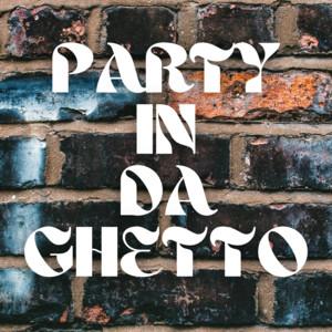 Party In Da Ghetto