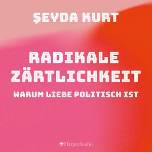 Radikale Zärtlichkeit - Warum Liebe politisch ist (Ungekürzt) Audiobook
