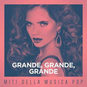 Grande, grande, grande: Miti della musica pop
