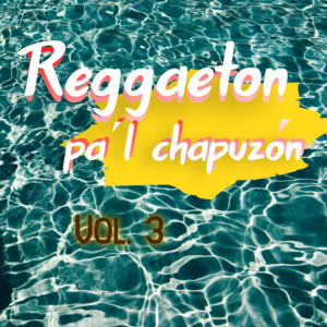 Reggaeton Pa'l Chapuzón Vol. 3