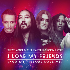 Steve Aoki, Alle Farben, Icona Pop - I Love My Friends (And My Friends Love Me)
