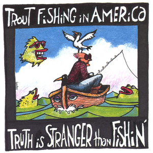 Truth is Stranger Than Fishin'