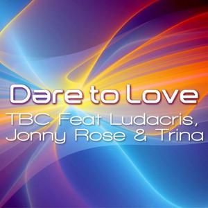 Dare To Love (feat. Johnny Rose, Ludacris & Trina)