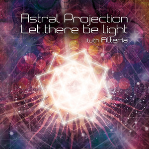 Let There Be Light - Filteria Remix by Astral Projection