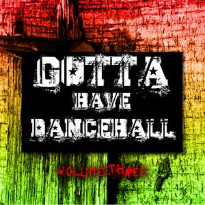 Gotta Have Dancehall Vol. 3