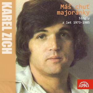 Karel Zich - Máš Chuť Majoránky (Nahrávky Z Let 1973-1985)