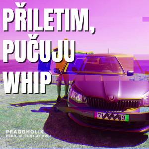 Přiletim, Pučuju Whip