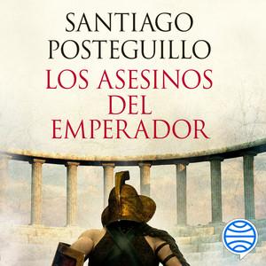 Los Asesinos del Emperador (El Ascenso de Trajano, el Primer Emperador Hispano de la Historia)
