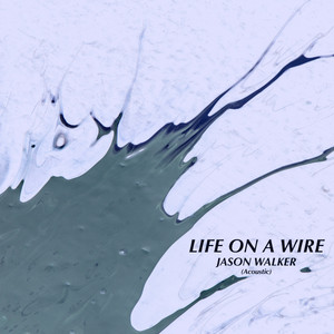 Life on a Wire (Acoustic Version)