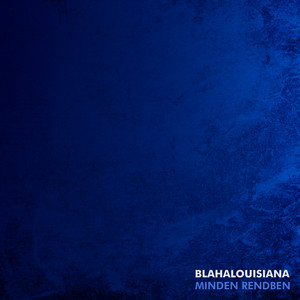 Minden rendben - Blahalouisiana
