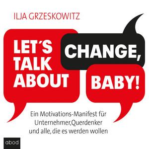 Let's talk about change, baby! [Ein Motivations-Manifest für Unternehmer, Querdenker und alle, die es werden wollen (Dein Erfolg)] Audiobook