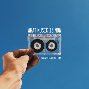 What Music Is Now by Vandarth, Eric Bay